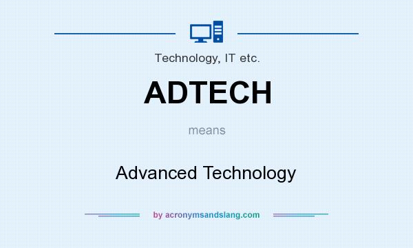What does ADTECH mean? It stands for Advanced Technology