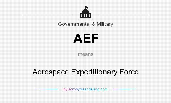 What does AEF mean? It stands for Aerospace Expeditionary Force