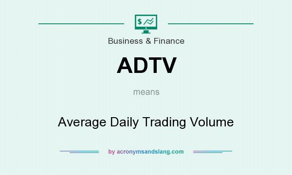 What does ADTV mean? It stands for Average Daily Trading Volume