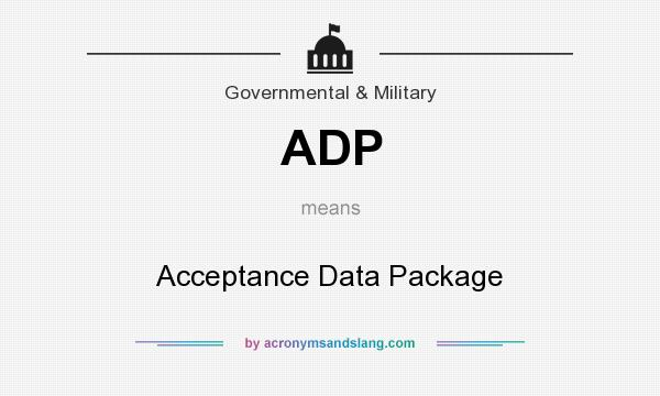 What does ADP mean? It stands for Acceptance Data Package