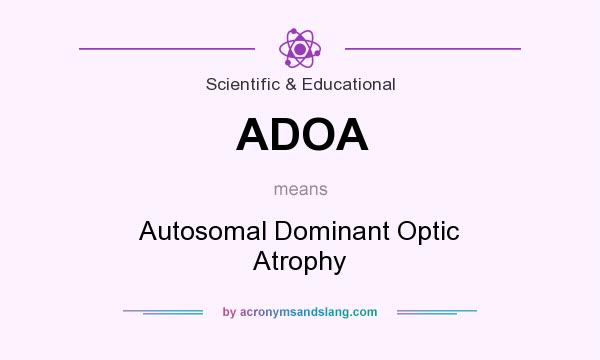 What does ADOA mean? It stands for Autosomal Dominant Optic Atrophy