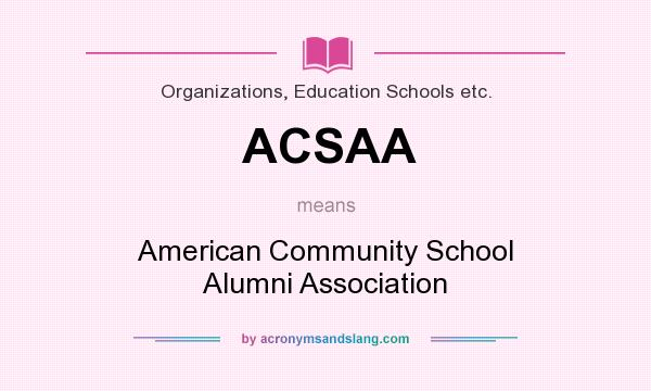 What does ACSAA mean? It stands for American Community School Alumni Association