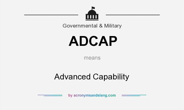 What does ADCAP mean? It stands for Advanced Capability