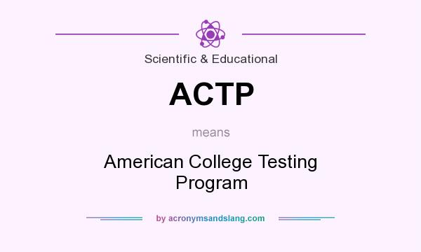 What does ACTP mean? It stands for American College Testing Program