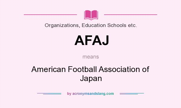 What does AFAJ mean? It stands for American Football Association of Japan