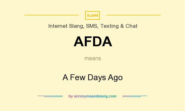 What does AFDA mean? It stands for A Few Days Ago