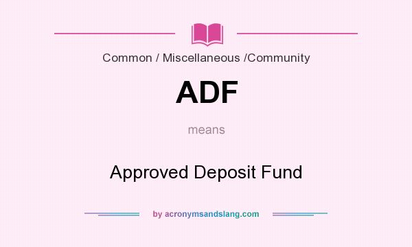 What does ADF mean? It stands for Approved Deposit Fund