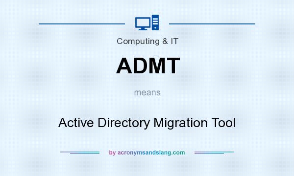 What does ADMT mean? It stands for Active Directory Migration Tool