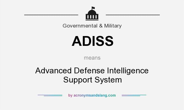 What does ADISS mean? It stands for Advanced Defense Intelligence Support System
