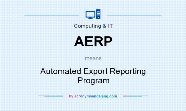 What does AERP mean? It stands for Automated Export Reporting Program