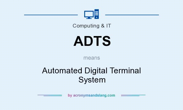 What does ADTS mean? It stands for Automated Digital Terminal System