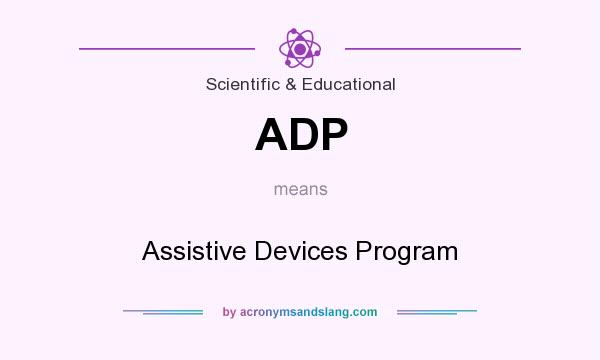 What does ADP mean? It stands for Assistive Devices Program