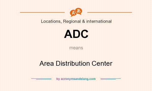 What does ADC mean? It stands for Area Distribution Center
