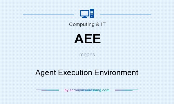 What does AEE mean? It stands for Agent Execution Environment