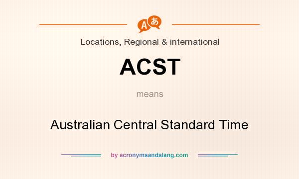 What does ACST mean? It stands for Australian Central Standard Time