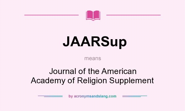 What does JAARSup mean? It stands for Journal of the American Academy of Religion Supplement