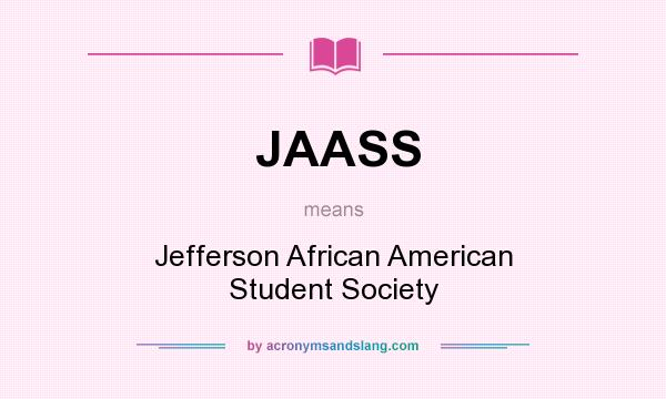 What does JAASS mean? It stands for Jefferson African American Student Society