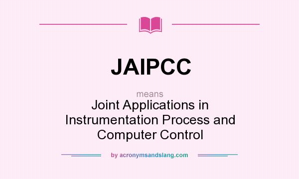 What does JAIPCC mean? It stands for Joint Applications in Instrumentation Process and Computer Control