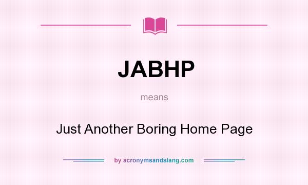 What does JABHP mean? It stands for Just Another Boring Home Page