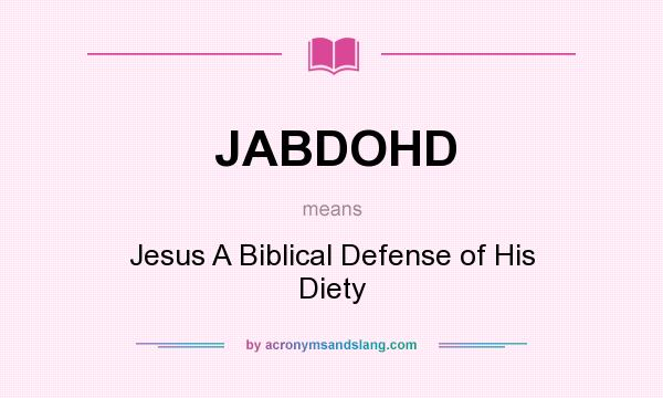 What does JABDOHD mean? It stands for Jesus A Biblical Defense of His Diety