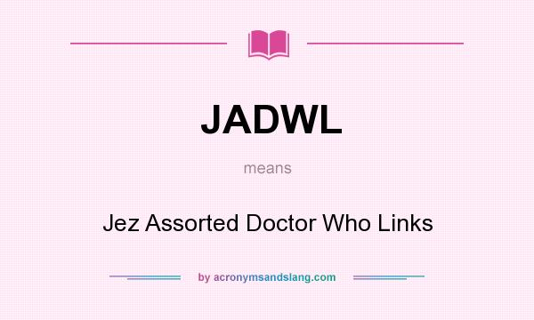 What does JADWL mean? It stands for Jez Assorted Doctor Who Links
