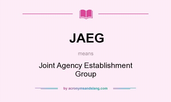 What does JAEG mean? It stands for Joint Agency Establishment Group