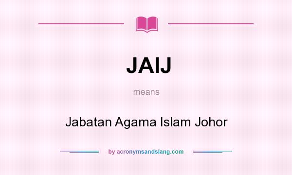 What does JAIJ mean? It stands for Jabatan Agama Islam Johor