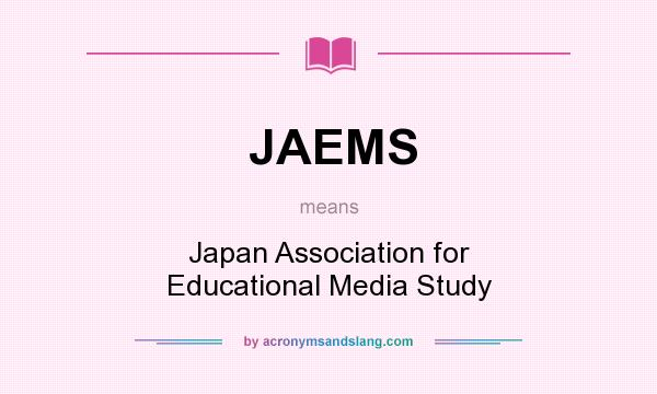 What does JAEMS mean? It stands for Japan Association for Educational Media Study
