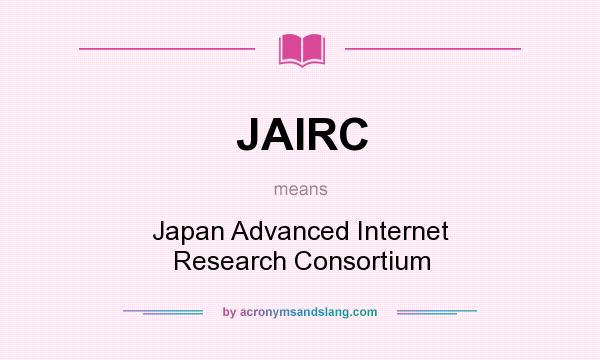 What does JAIRC mean? It stands for Japan Advanced Internet Research Consortium