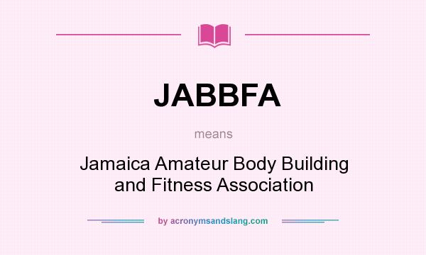 What does JABBFA mean? It stands for Jamaica Amateur Body Building and Fitness Association