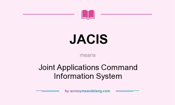 What does JACIS mean? It stands for Joint Applications Command Information System