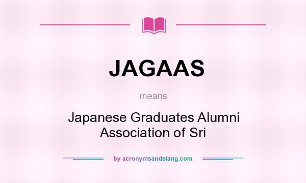 What does JAGAAS mean? It stands for Japanese Graduates Alumni Association of Sri