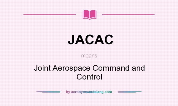 What does JACAC mean? It stands for Joint Aerospace Command and Control