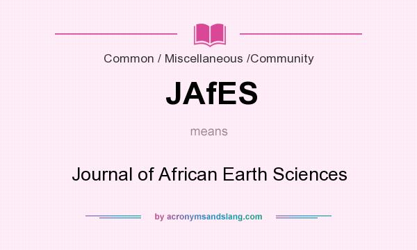 What does JAfES mean? It stands for Journal of African Earth Sciences