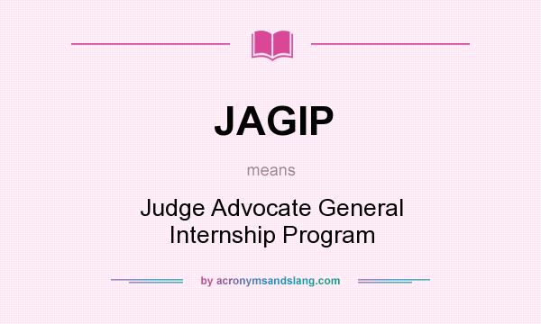 What does JAGIP mean? It stands for Judge Advocate General Internship Program