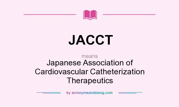 What does JACCT mean? It stands for Japanese Association of Cardiovascular Catheterization Therapeutics