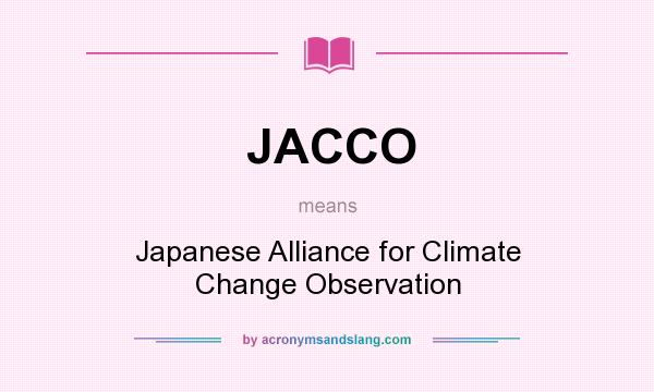 What does JACCO mean? It stands for Japanese Alliance for Climate Change Observation