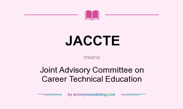 What does JACCTE mean? It stands for Joint Advisory Committee on Career Technical Education