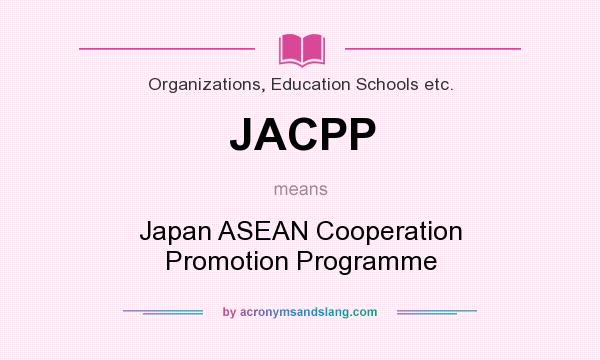 What does JACPP mean? It stands for Japan ASEAN Cooperation Promotion Programme
