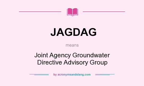 What does JAGDAG mean? It stands for Joint Agency Groundwater Directive Advisory Group