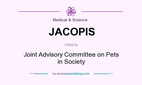 What does JACOPIS mean? It stands for Joint Advisory Committee on Pets in Society
