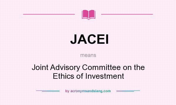 What does JACEI mean? It stands for Joint Advisory Committee on the Ethics of Investment