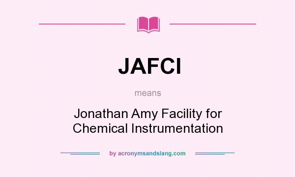 What does JAFCI mean? It stands for Jonathan Amy Facility for Chemical Instrumentation