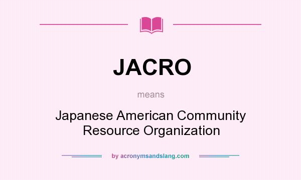 What does JACRO mean? It stands for Japanese American Community Resource Organization