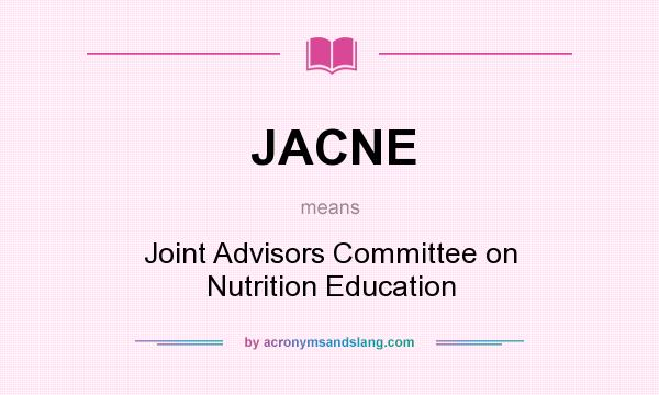 What does JACNE mean? It stands for Joint Advisors Committee on Nutrition Education