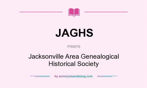 What does JAGHS mean? It stands for Jacksonville Area Genealogical Historical Society