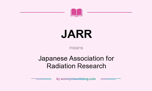What does JARR mean? It stands for Japanese Association for Radiation Research