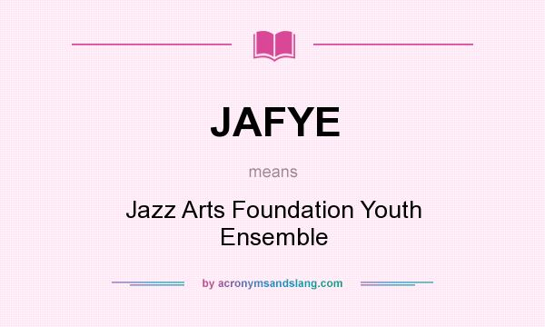 What does JAFYE mean? It stands for Jazz Arts Foundation Youth Ensemble