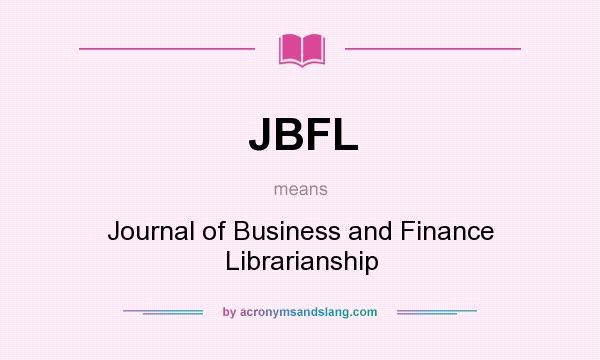 What does JBFL mean? It stands for Journal of Business and Finance Librarianship