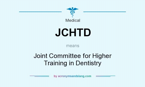 What does JCHTD mean? It stands for Joint Committee for Higher Training in Dentistry